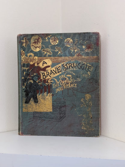 1886 A Brave Struggle - The Orphanes Inheritance by John S. Locke published by McLoughlin Brothers