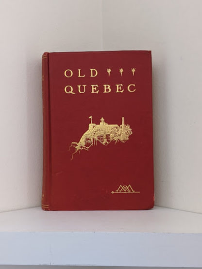 1904 copy of Old Quebec - The Fortress of New France by Gilbert Parker and Claude G Bryan