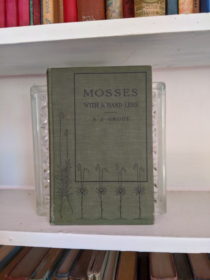 1900 - Mosses with a Hand-Lens - A Non - Technical Handbook of the More Recognized Mosses of the North-Eastern United States - By A J Grout
