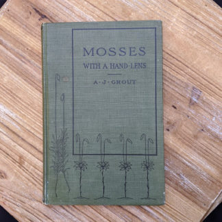 1900 copy of Mosses with a Hand-Lens - A Non - Technical Handbook of the More Recognized Mosses of the North-Eastern United States - By A J Grout